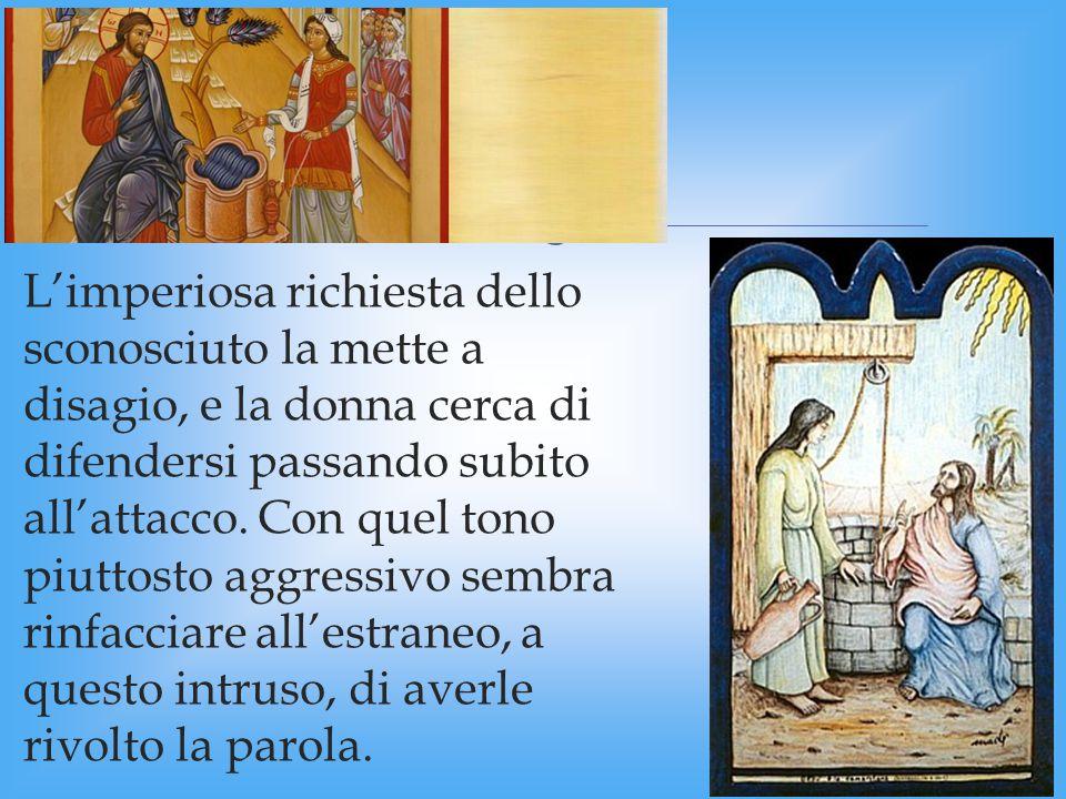 Pertanto, la richiesta di Gesù è inaudita per gli usi vigenti al tempo.