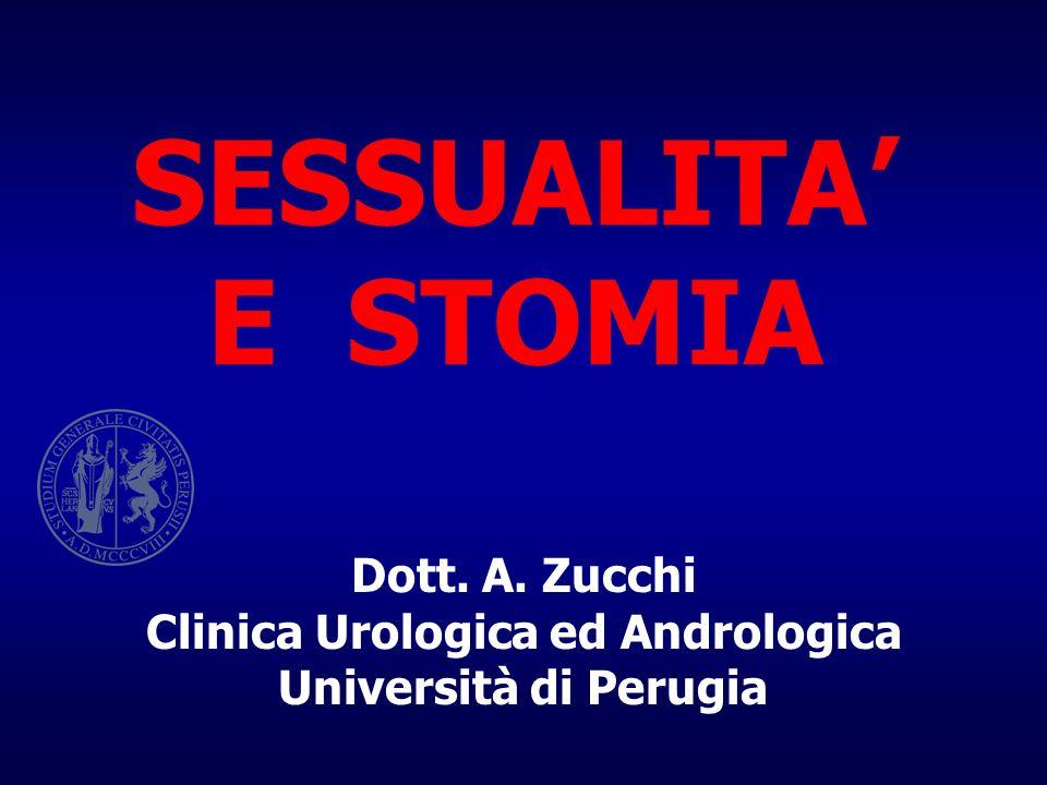 SESSUALITA' E STOMIA Dott. A. Zucchi Clinica Urologica ed Andrologica Università di Perugia