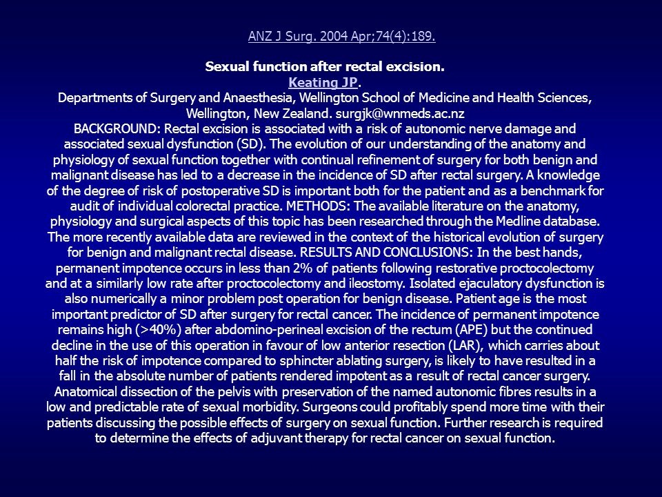 ANZ J Surg. 2004 Apr;74(4):189. Sexual function after rectal excision. Keating JPKeating JP. Departments of Surgery and Anaesthesia, Wellington School