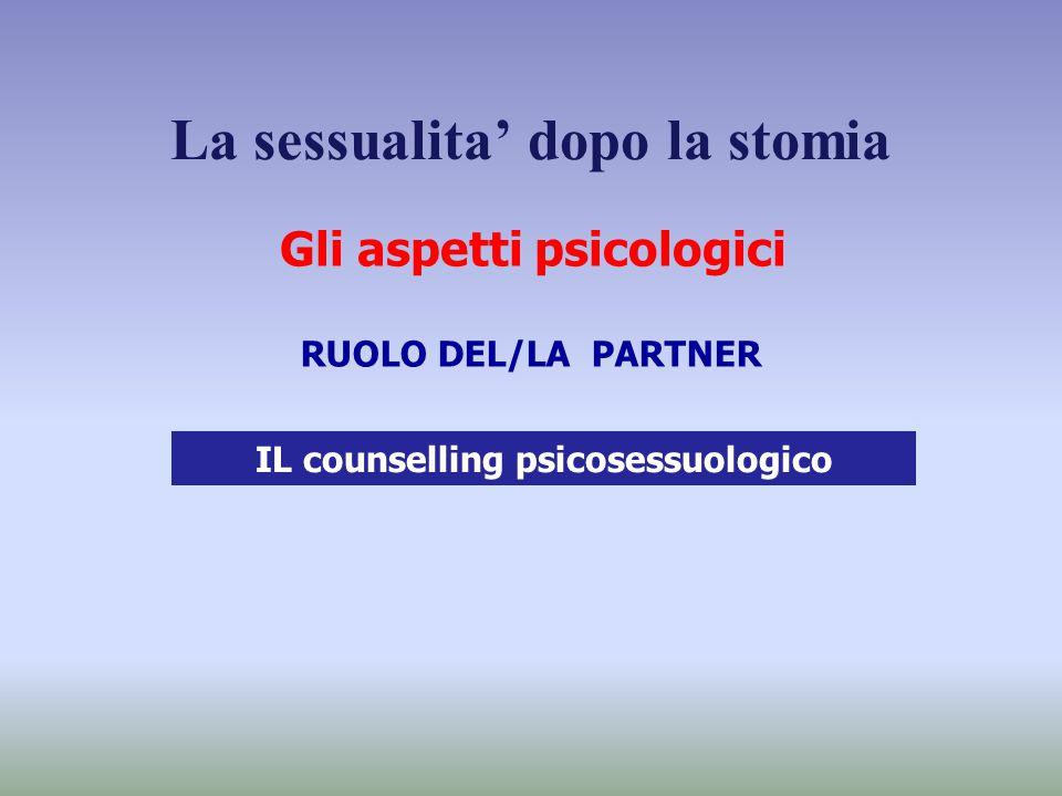 La sessualita' dopo la stomia Gli aspetti psicologici RUOLO DEL/LA PARTNER IL counselling psicosessuologico