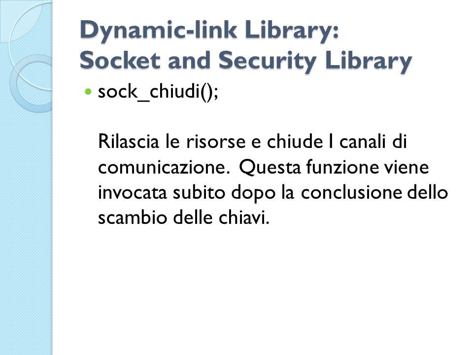 Dynamic-link Library: Socket and Security Library sock_chiudi(); Rilascia le risorse e chiude I canali di comunicazione.