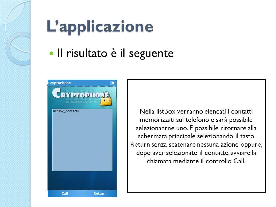 L'applicazione Il risultato è il seguente Nella listBox verranno elencati i contatti memorizzati sul telefono e sarà possibile selezionanrne uno.