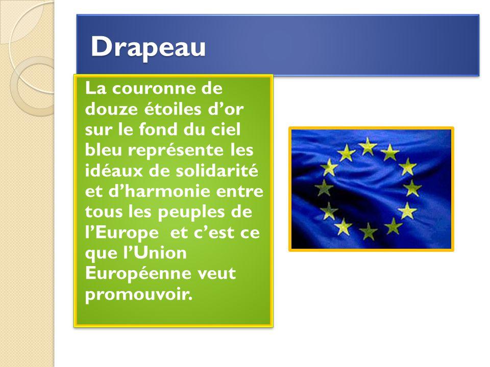 Drapeau Drapeau La couronne de douze étoiles d'or sur le fond du ciel bleu représente les idéaux de solidarité et d'harmonie entre tous les peuples de l'Europe et c'est ce que l'Union Européenne veut promouvoir.
