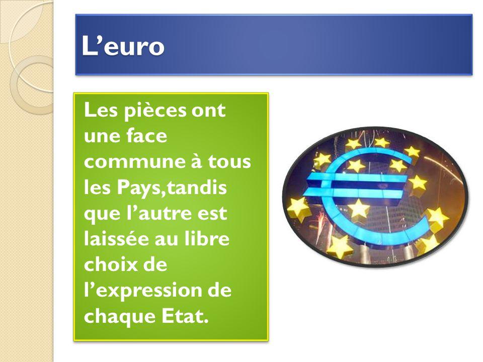 L'euroL'euro Les pièces ont une face commune à tous les Pays,tandis que l'autre est laissée au libre choix de l'expression de chaque Etat.
