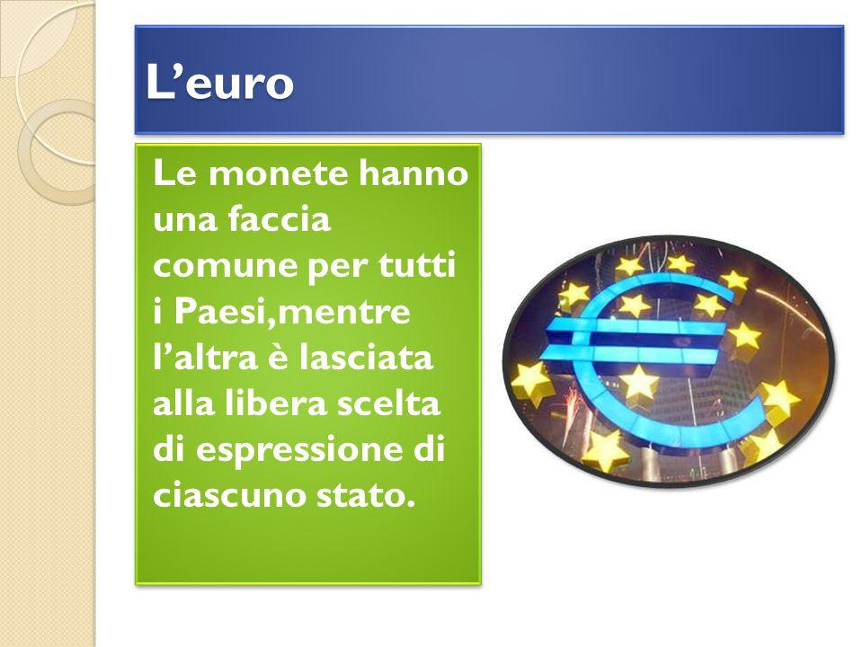 L'euroL'euro Le monete hanno una faccia comune per tutti i Paesi,mentre l'altra è lasciata alla libera scelta di espressione di ciascuno stato.