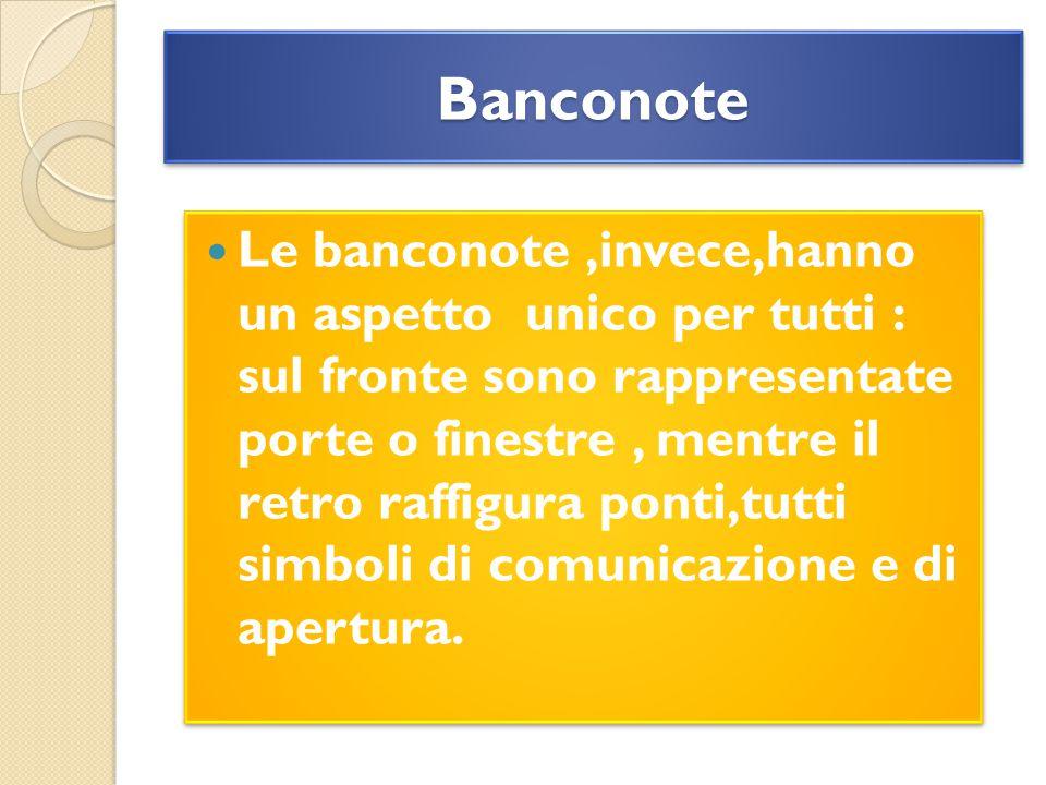 BanconoteBanconote Le banconote,invece,hanno un aspetto unico per tutti : sul fronte sono rappresentate porte o finestre, mentre il retro raffigura ponti,tutti simboli di comunicazione e di apertura.