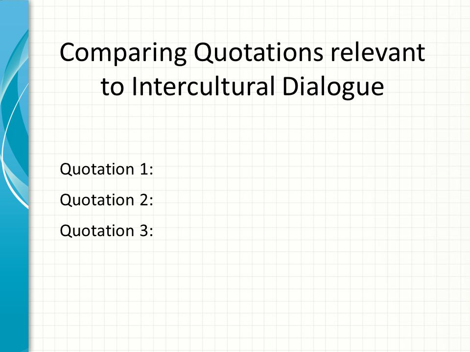 Comparing Quotations relevant to Intercultural Dialogue Quotation 1: Quotation 2: Quotation 3:
