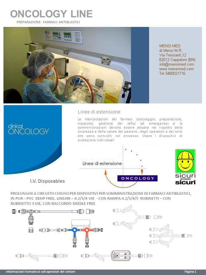 ONCOLOGY LINE Informazioni riservate ai soli operatori del settore Pagina 2 Posizione sanitariaCEClasseCND Dispositivo Medico0123I Sterile A03010101 CODICE Vedi tabelle Descrizione Linee di estensione per dispositivi per somministrazione di farmaci chemioterapici Modalità d'uso generale Verificare l'integrità della confezione Collegare il dispositivo al circuito di somministrazione del farmaco.
