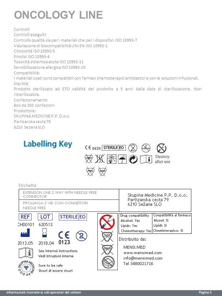 ONCOLOGY LINE Informazioni riservate ai soli operatori del settore Pagina 3 Etichetta Controlli Controlli eseguiti: Controllo qualità sia per i materiali che per i dispositivi.