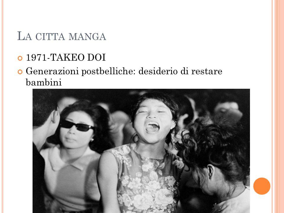 L A CITTA MANGA 1971-TAKEO DOI Generazioni postbelliche: desiderio di restare bambini