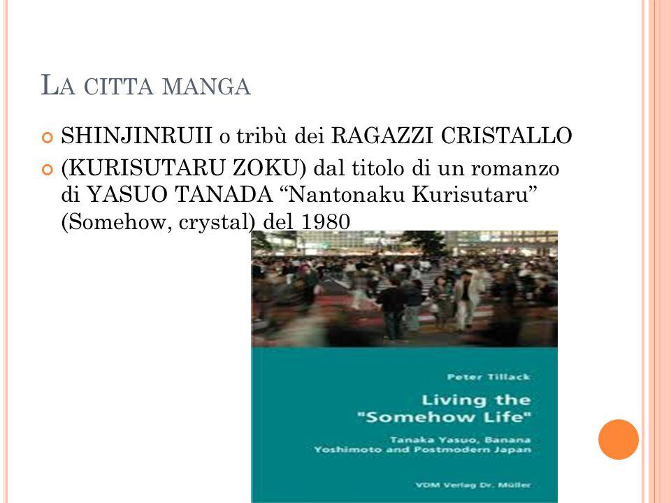 L A CITTA MANGA SHINJINRUII o tribù dei RAGAZZI CRISTALLO (KURISUTARU ZOKU) dal titolo di un romanzo di YASUO TANADA Nantonaku Kurisutaru (Somehow, crystal) del 1980
