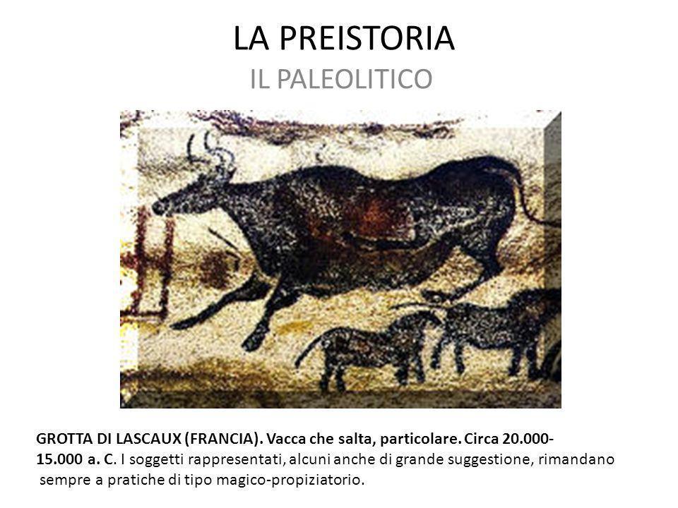 LA PREISTORIA IL PALEOLITICO GROTTA DI LASCAUX (FRANCIA). Vacca che salta, particolare. Circa 20.000- 15.000 a. C. I soggetti rappresentati, alcuni an