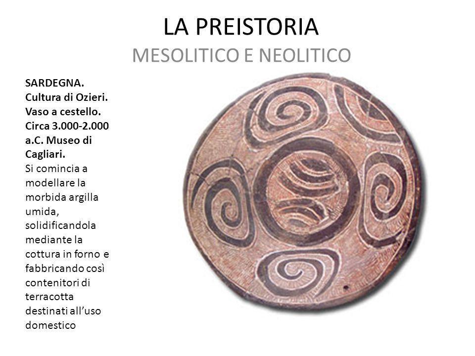 LA PREISTORIA MESOLITICO E NEOLITICO SARDEGNA. Cultura di Ozieri. Vaso a cestello. Circa 3.000-2.000 a.C. Museo di Cagliari. Si comincia a modellare l