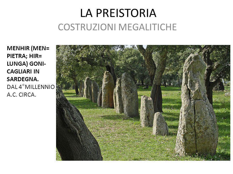 LA PREISTORIA COSTRUZIONI MEGALITICHE MENHIR (MEN= PIETRA; HIR= LUNGA) GONI- CAGLIARI IN SARDEGNA. DAL 4°MILLENNIO A.C. CIRCA.