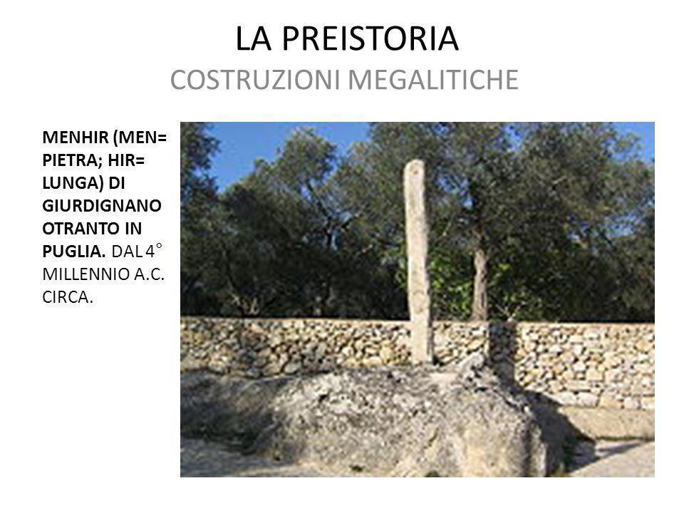 LA PREISTORIA COSTRUZIONI MEGALITICHE MENHIR (MEN= PIETRA; HIR= LUNGA) DI GIURDIGNANO OTRANTO IN PUGLIA. DAL 4° MILLENNIO A.C. CIRCA.