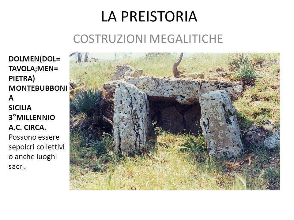LA PREISTORIA COSTRUZIONI MEGALITICHE DOLMEN(DOL= TAVOLA;MEN= PIETRA) MONTEBUBBONI A SICILIA 3°MILLENNIO A.C. CIRCA. Possono essere sepolcri collettiv