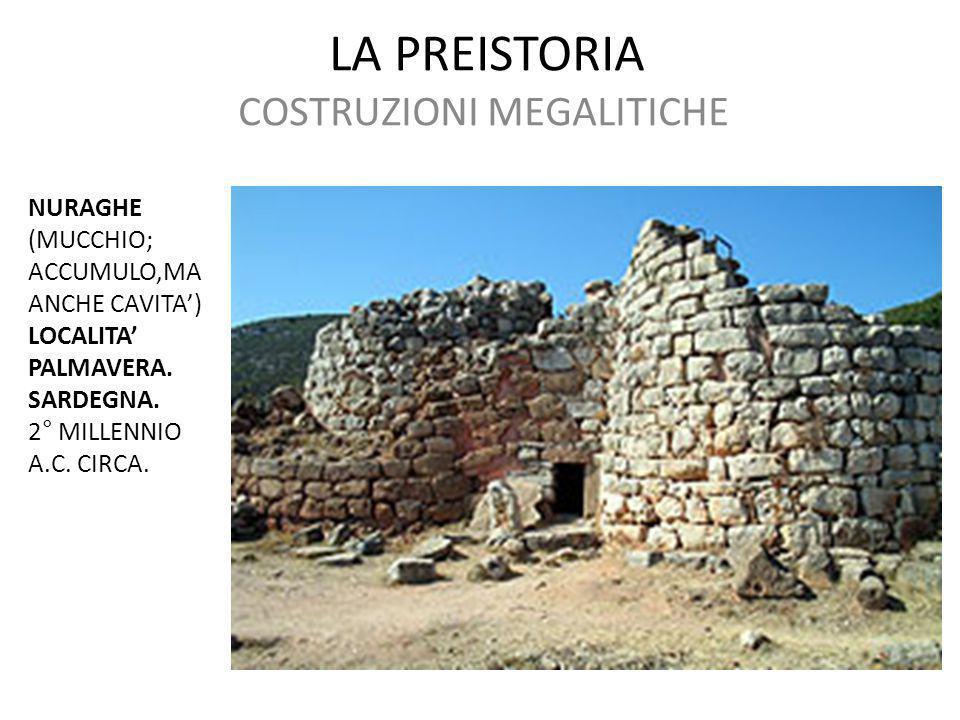 LA PREISTORIA COSTRUZIONI MEGALITICHE NURAGHE (MUCCHIO; ACCUMULO,MA ANCHE CAVITA') LOCALITA' PALMAVERA. SARDEGNA. 2° MILLENNIO A.C. CIRCA.