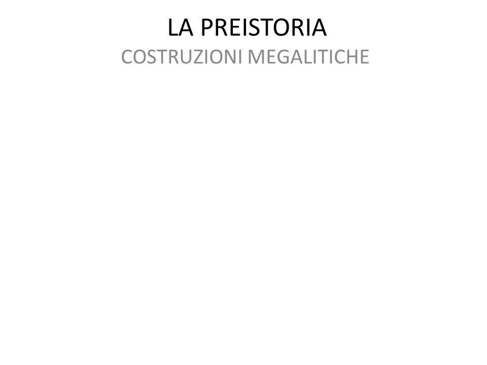 LA PREISTORIA COSTRUZIONI MEGALITICHE