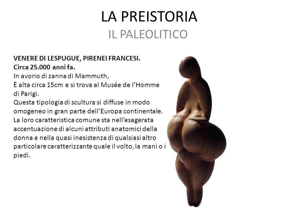 LA PREISTORIA IL PALEOLITICO VENERE DI LESPUGUE, PIRENEI FRANCESI. Circa 25.000 anni fa. In avorio di zanna di Mammuth, È alta circa 15cm e si trova a