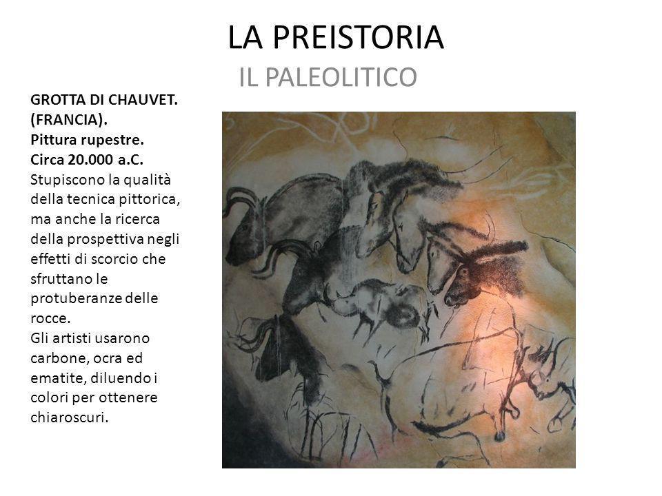 LA PREISTORIA IL PALEOLITICO GROTTA DI CHAUVET. (FRANCIA). Pittura rupestre. Circa 20.000 a.C. Stupiscono la qualità della tecnica pittorica, ma anche