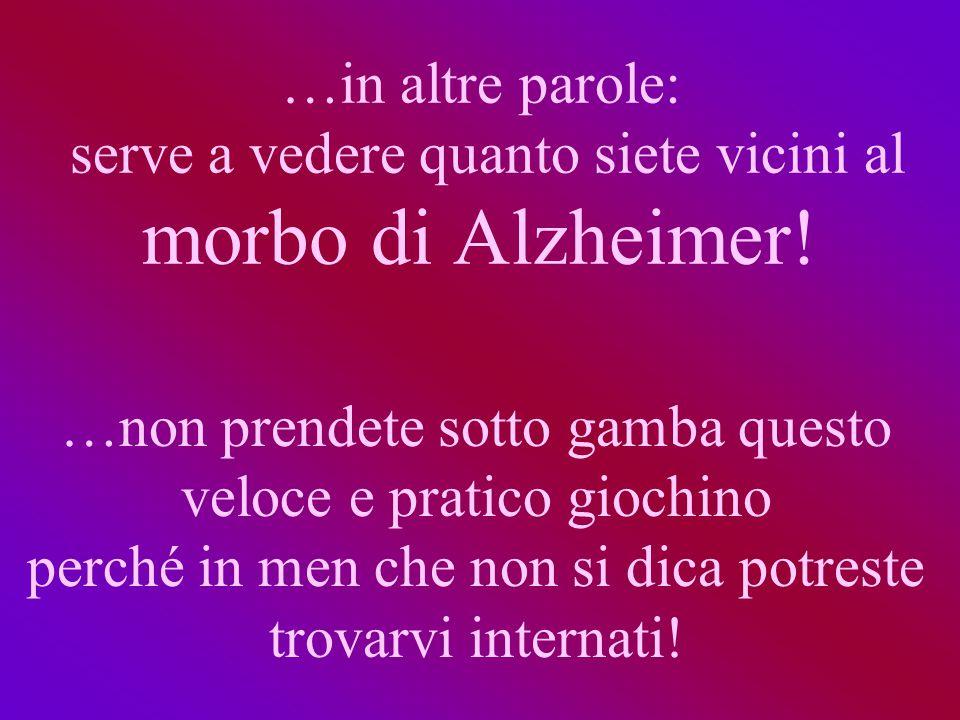 …in altre parole: serve a vedere quanto siete vicini al morbo di Alzheimer.