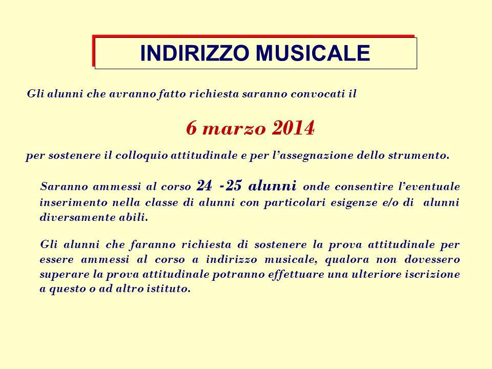 INDIRIZZO MUSICALE Gli alunni che avranno fatto richiesta saranno convocati il 6 marzo 2014 per sostenere il colloquio attitudinale e per l'assegnazio