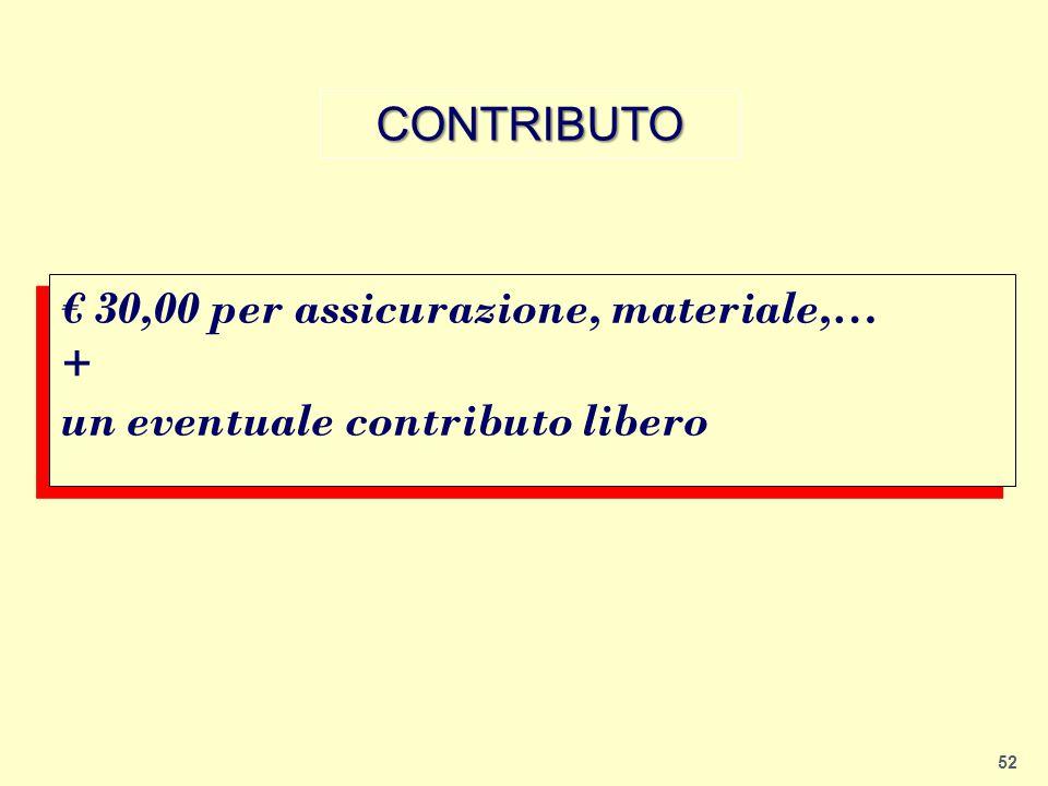 52 € 30,00 per assicurazione, materiale,… + un eventuale contributo libero € 30,00 per assicurazione, materiale,… + un eventuale contributo libero CON