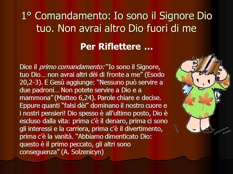 1° Comandamento: Io sono il Signore Dio tuo. Non avrai altro Dio fuori di me Che cosa comporta la Parola del Signore: «Adora il Signore Dio tuo e a lu