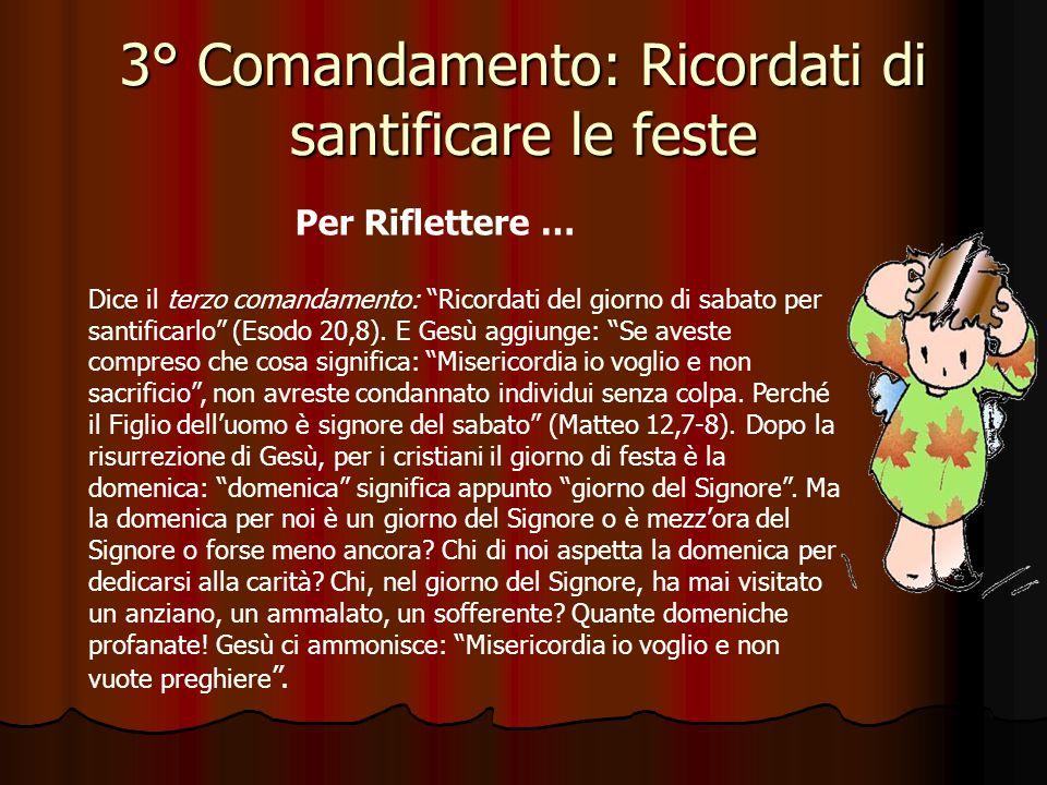 3° Comandamento: Ricordati di santificare le feste Perché è importante riconoscere civilmente la domenica come giorno festivo? Perché a tutti sia data