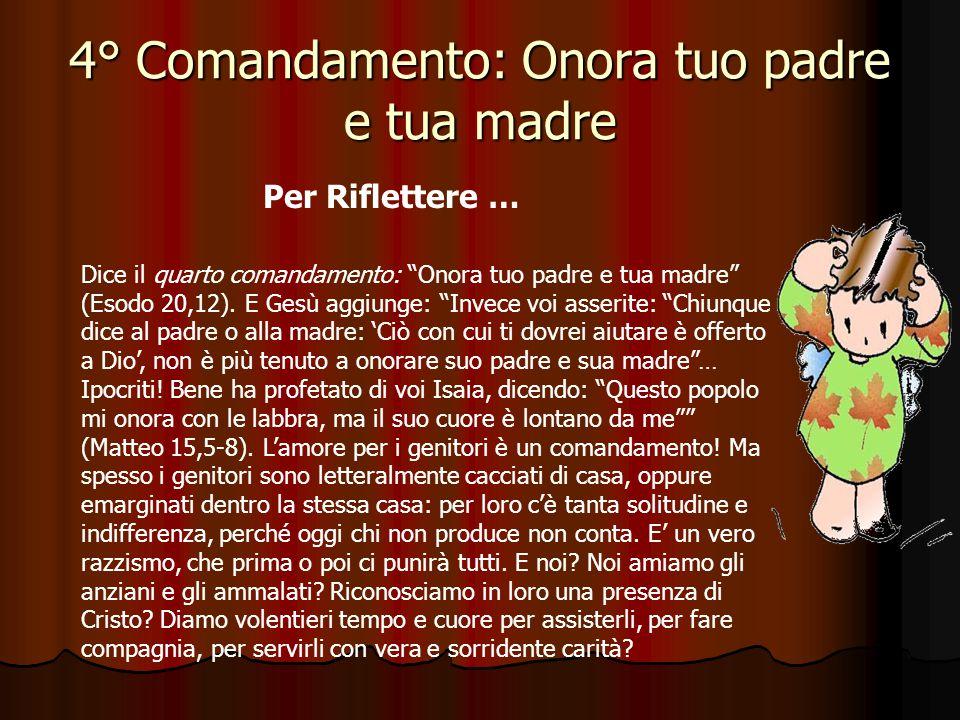 4° Comandamento: Onora tuo padre e tua madre Quali sono i doveri dei figli verso i genitori? Verso i genitori, i figli devono rispetto (pietà filiale)
