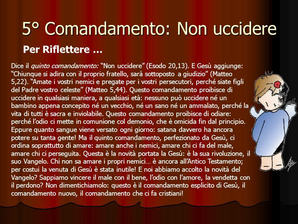 5° Comandamento: Non uccidere Che cosa proibisce il quinto Comandamento? Il quinto Comandamento proibisce come gravemente contrari alla legge morale: