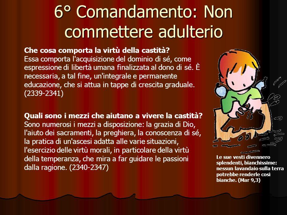 6° Comandamento: Non commettere adulterio Quale compito ha la persona umana nei confronti della propria identità sessuale? Dio ha creato l'uomo maschi