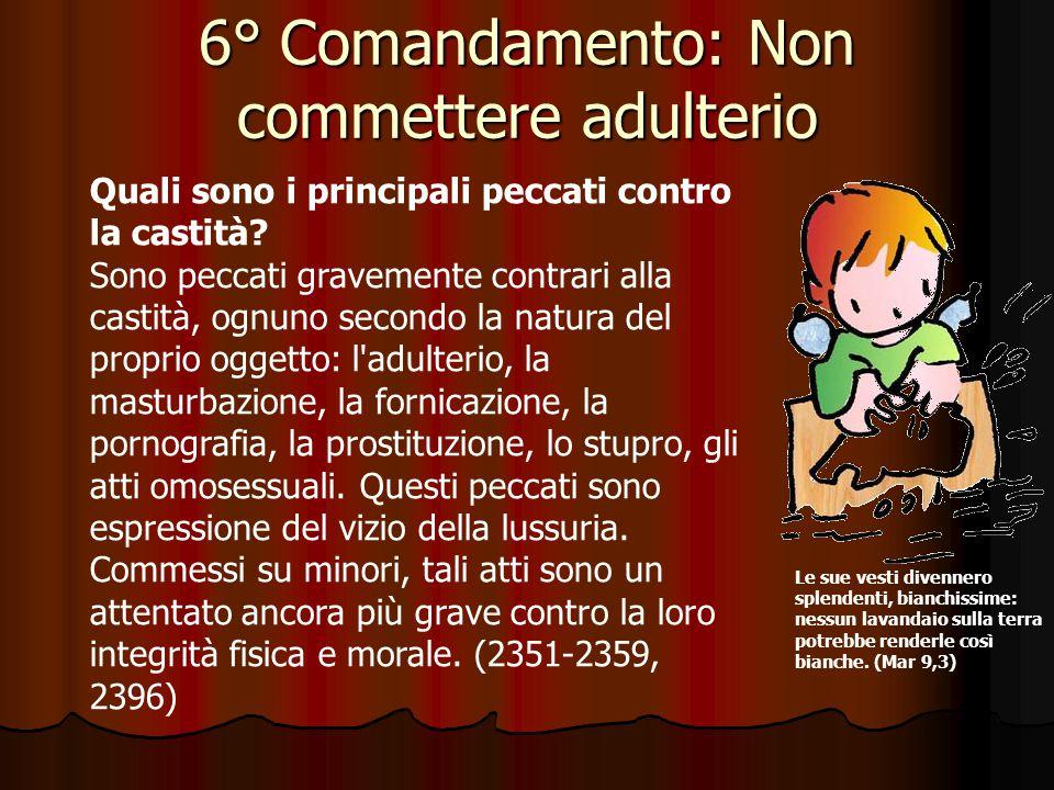 6° Comandamento: Non commettere adulterio Che cosa comporta la virtù della castità? Essa comporta l'acquisizione del dominio di sé, come espressione d