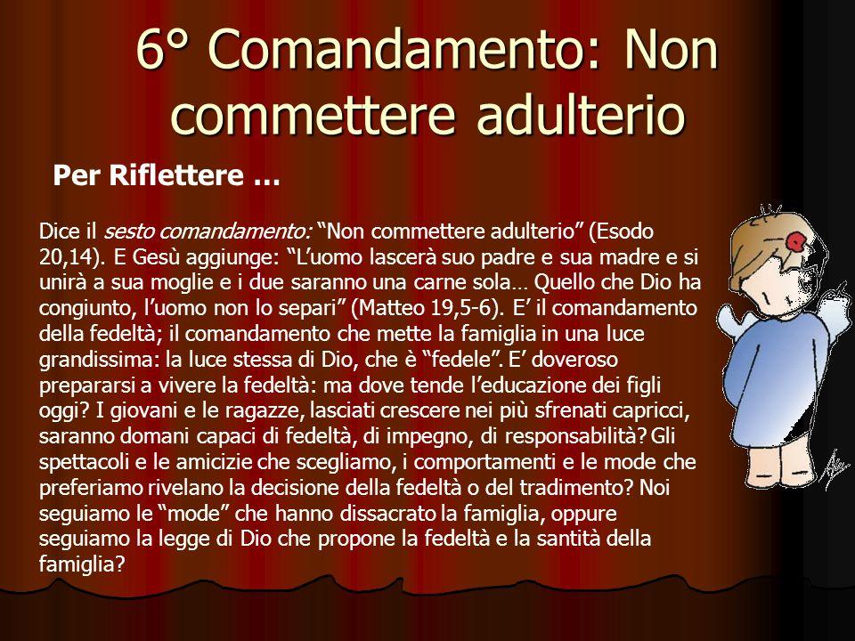 6° Comandamento: Non commettere adulterio Quali sono i principali peccati contro la castità? Sono peccati gravemente contrari alla castità, ognuno sec
