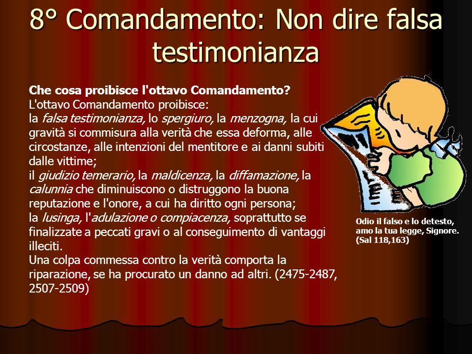 8° Comandamento: Non dire falsa testimonianza Quale dovere ha l uomo verso la verità.