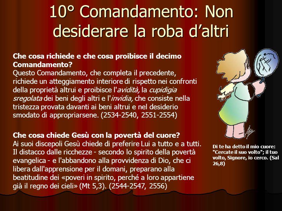 9° Comandamento: Non desiderare la donna d'altri Per Riflettere … Dice il nono comandamento: Non desiderare la moglie del tuo prossimo (Esodo 20,17).