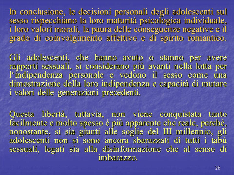 28 In conclusione, le decisioni personali degli adolescenti sul sesso rispecchiano la loro maturità psicologica individuale, i loro valori morali, la