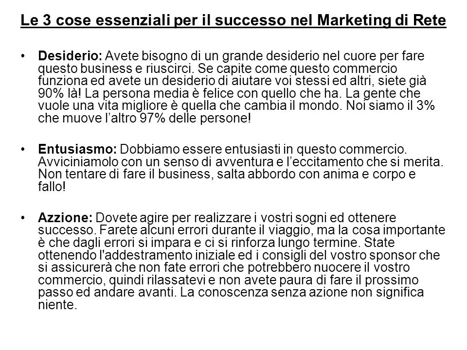 Le 3 cose essenziali per il successo nel Marketing di Rete Desiderio: Avete bisogno di un grande desiderio nel cuore per fare questo business e riuscirci.