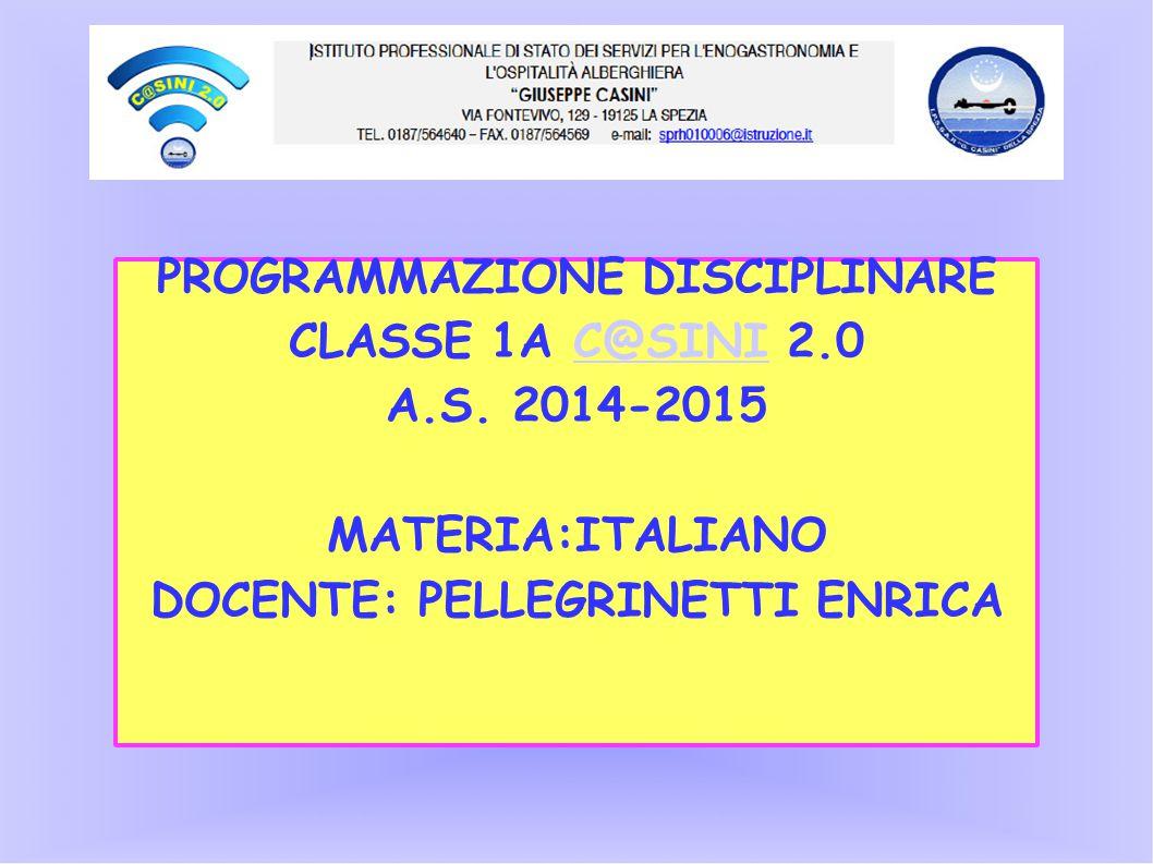 PROGRAMMAZIONE DISCIPLINARE CLASSE 1A C@SINI 2.0C@SINI A.S. 2014-2015 MATERIA:ITALIANO DOCENTE: PELLEGRINETTI ENRICA