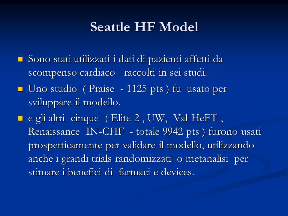 Seattle HF Model Sono stati utilizzati i dati di pazienti affetti da scompenso cardiaco raccolti in sei studi. Sono stati utilizzati i dati di pazient