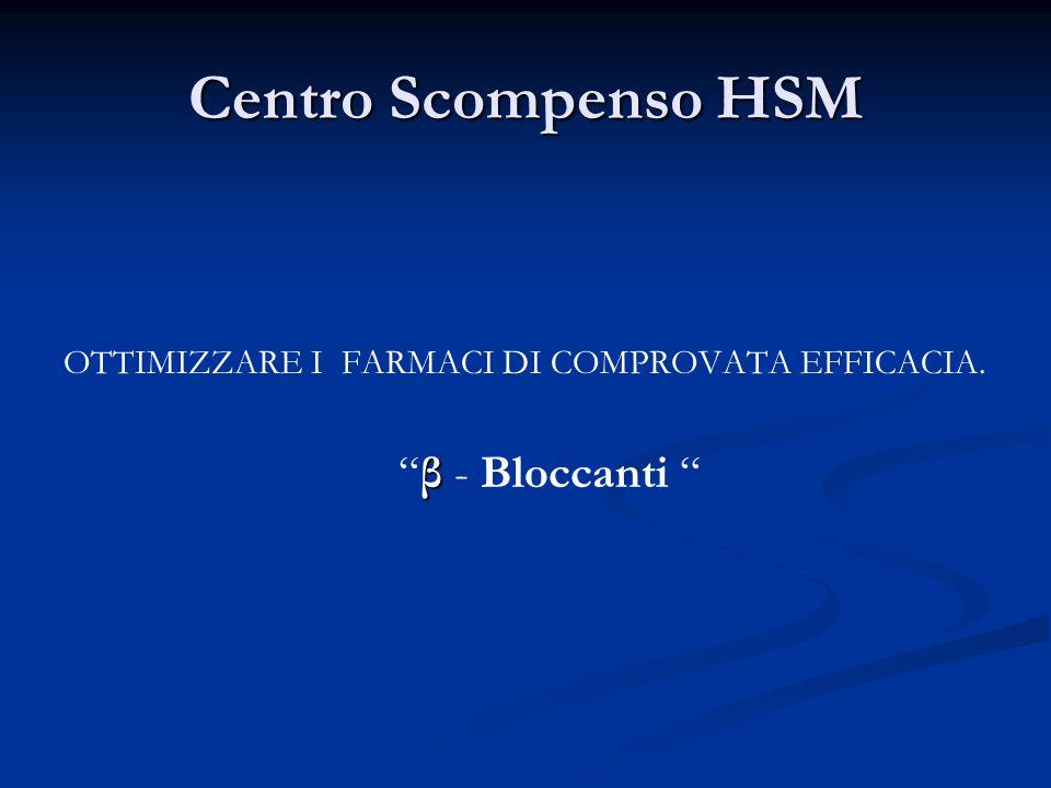 Centro Scompenso HSM OTTIMIZZARE I FARMACI DI COMPROVATA EFFICACIA. β β - Bloccanti