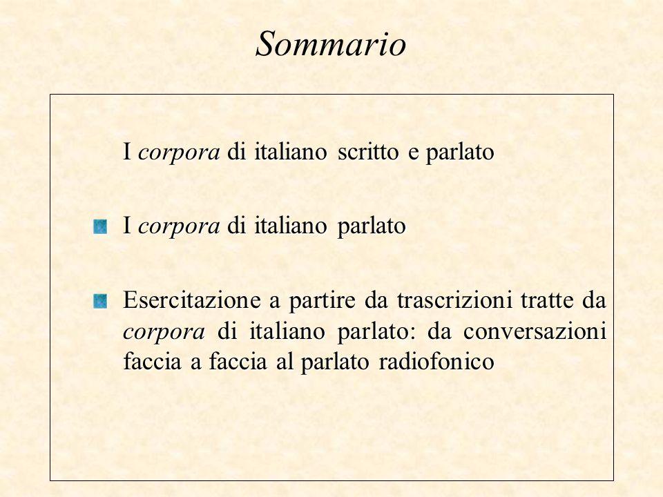 Sommario I corpora di italiano scritto e parlato I corpora di italiano parlato Esercitazione a partire da trascrizioni tratte da corpora di italiano p