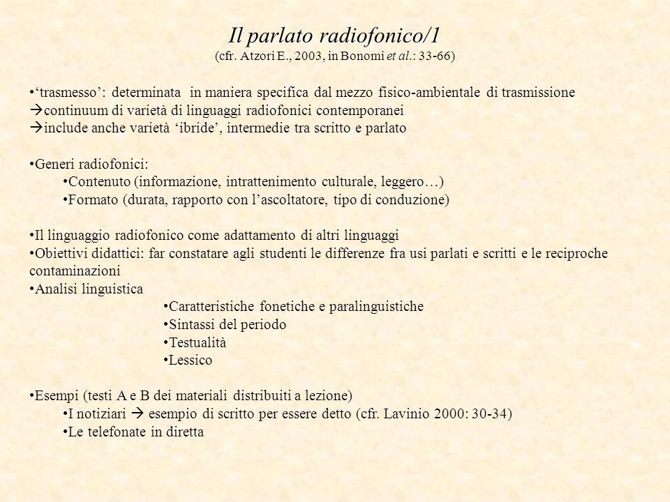 Il parlato radiofonico/1 Il parlato radiofonico/1 (cfr. Atzori E., 2003, in Bonomi et al.: 33-66) 'trasmesso': determinata in maniera specifica dal me