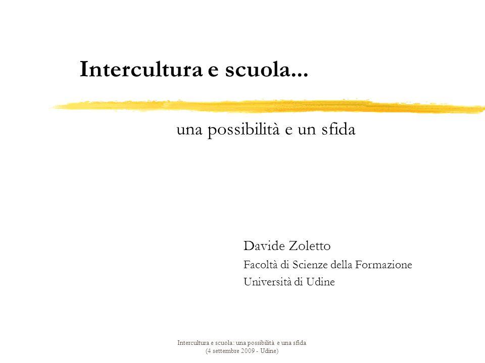 Intercultura e scuola: una possibilità e una sfida (4 settembre 2009 - Udine) Intercultura e scuola...