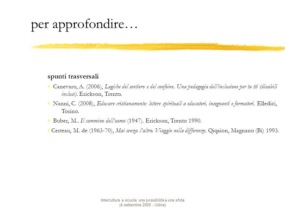 Intercultura e scuola: una possibilità e una sfida (4 settembre 2009 - Udine) per approfondire… spunti trasversali Canevaro, A.