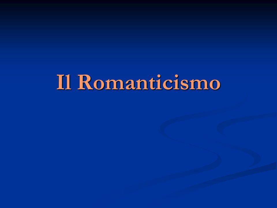 Il termine Romanticismo  Nel Seicento: l'aggettivo inglese romantic indica in senso spregiativo ciò che è avventuroso e sentimentale nei romanzi cavallereschi.
