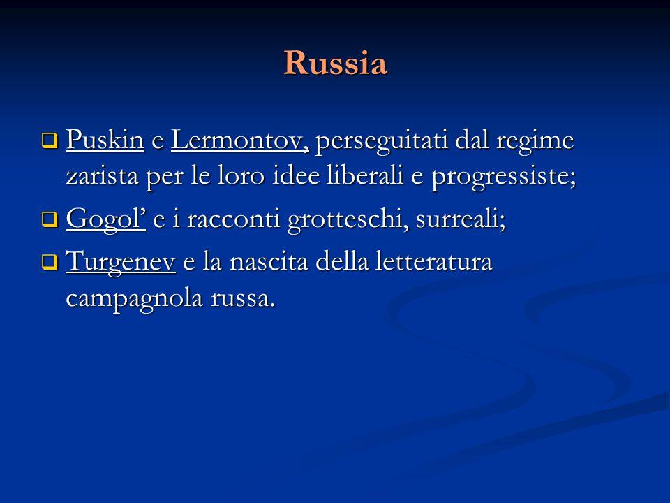 Russia  Puskin e Lermontov, perseguitati dal regime zarista per le loro idee liberali e progressiste;  Gogol' e i racconti grotteschi, surreali;  T