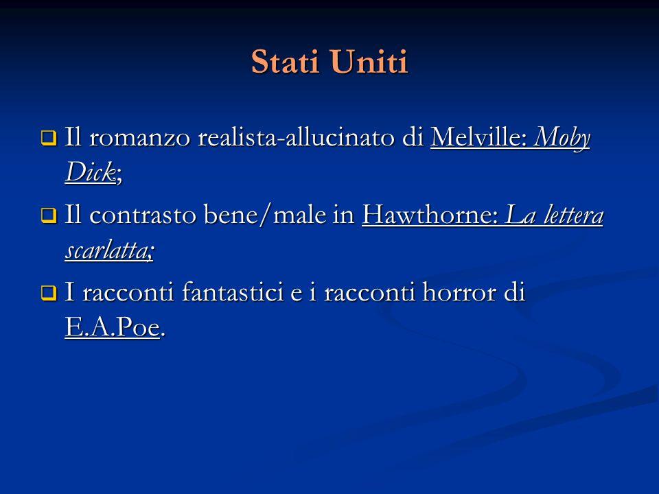 Stati Uniti  Il romanzo realista-allucinato di Melville: Moby Dick;  Il contrasto bene/male in Hawthorne: La lettera scarlatta;  I racconti fantast