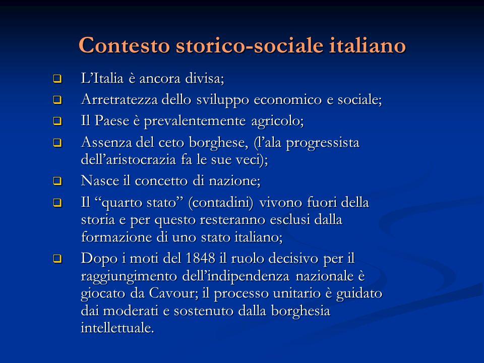 Contesto storico-sociale italiano  L'Italia è ancora divisa;  Arretratezza dello sviluppo economico e sociale;  Il Paese è prevalentemente agricolo
