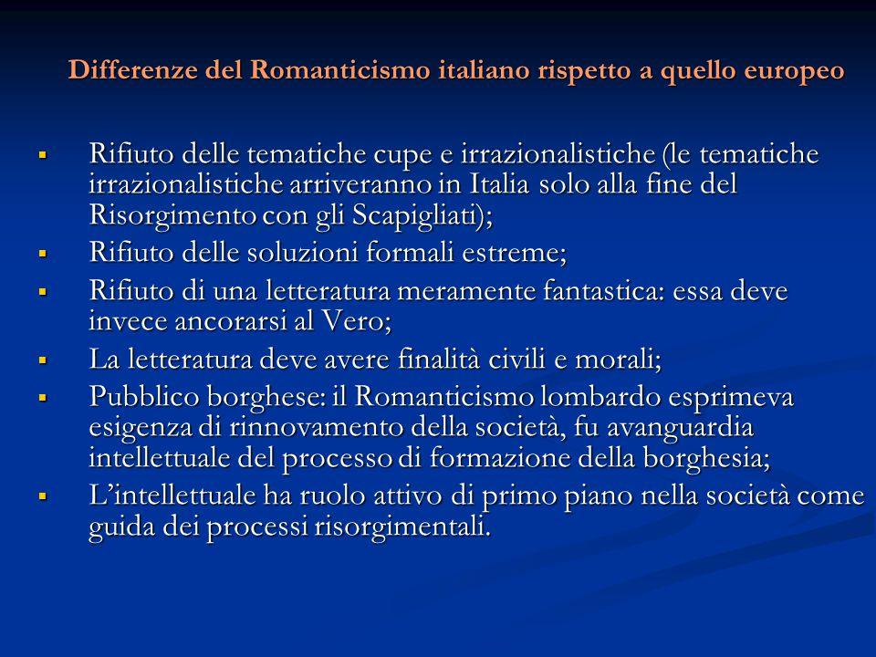 Differenze del Romanticismo italiano rispetto a quello europeo  Rifiuto delle tematiche cupe e irrazionalistiche (le tematiche irrazionalistiche arri
